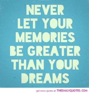 never-let-momories-be-greater-than-dreams-life-quotes-sayings-pictures